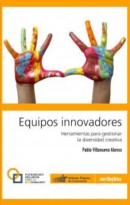 Equipos innovadores. Herramientas para gestionar la diversidad creativa